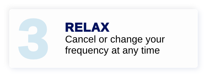 Relax - Cancel or change your frequency at any time