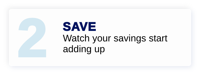 Save - Watch your savings start adding up